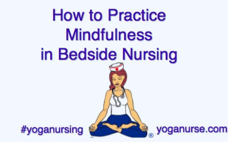 How to Bring Mindfulness to Bedside Nursing